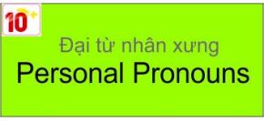ĐẠI TỪ NHÂN XƯNG - Personal Pronouns