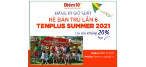 Đăng kí giữ suất Hè bán trú lần 6 - TenPlus Summer 2021