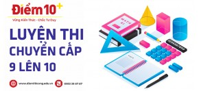 Luyện thi chuyến cấp 9 lên 10 tại quận Gò Vấp, Tân Phú, Phú Nhuận, quận 12